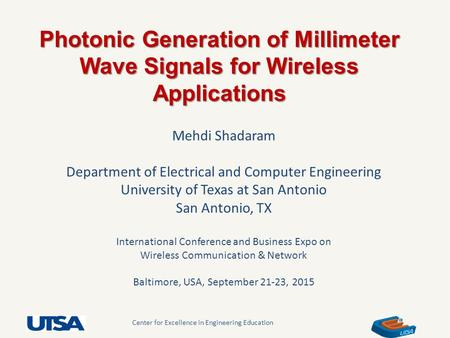 Center for Excellence in Engineering Education Photonic Generation of Millimeter Wave Signals for Wireless Applications Mehdi Shadaram Department of Electrical.