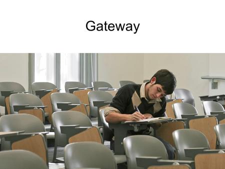 Gateway. All students required to pass Gateway Science = April 20 –Graded on: Science Language Arts Social Studies = April 22 –Graded on: Social Studies.