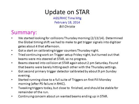 Update on STAR AGS/RHIC Time Mtg February 18, 2014 Bill Christie Summary: We started looking for collisions Thursday morning (2/13/14). Determined the.