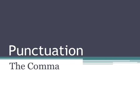Punctuation The Comma. What's a comma for? To slow the reader down Helps a reader understand the rhythm and flow Helps a reader to understand the meaning.