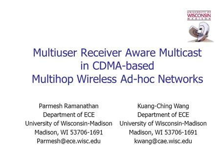 Multiuser Receiver Aware Multicast in CDMA-based Multihop Wireless Ad-hoc Networks Parmesh Ramanathan Department of ECE University of Wisconsin-Madison.