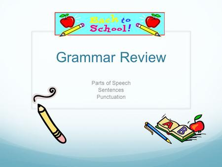 Grammar Review Parts of Speech Sentences Punctuation.