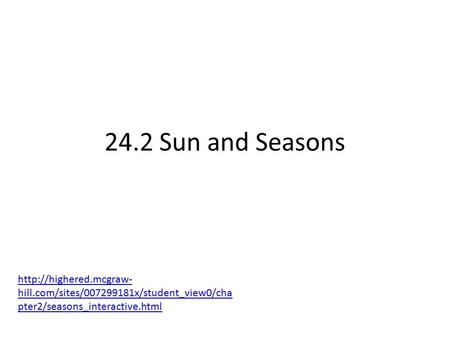 24.2 Sun and Seasons  hill.com/sites/007299181x/student_view0/cha pter2/seasons_interactive.html.