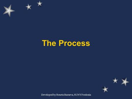 Developed by Reneta Barneva, SUNY Fredonia The Process.