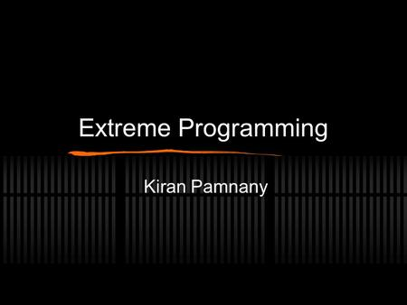 Extreme Programming Kiran Pamnany. Software Engineering Computer programming as an engineering profession rather than an art or a craft Meet expectations: