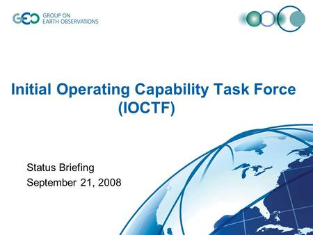 Initial Operating Capability Task Force (IOCTF) Status Briefing September 21, 2008.