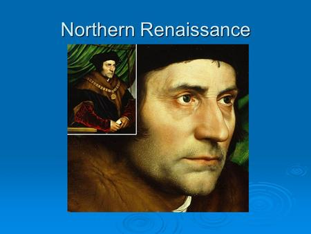 Northern Renaissance. I. Northern Renaissance Begins A. Monarchs spend lots of money on art B. Ideas about art and human dignity spread from Italy to.