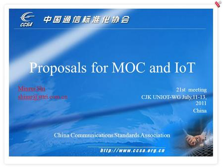 1 Proposals for MOC and IoT China Communications Standards Association Minrui Shi 21st meeting CJK UNIOT-WG July,11-13, 2011.