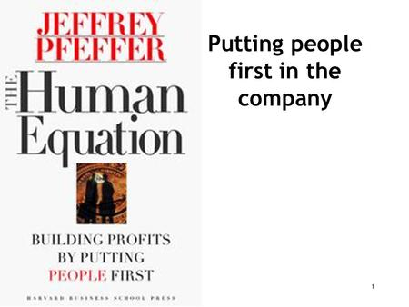 Putting people first in the company 1. Common(management)sense 1.Human being is rational 2.Self interest 3.Capable of making the right choice 4.Profits.