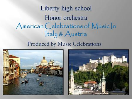 Liberty high school Honor orchestra American Celebrations of Music In Italy & Austria Produced by Music Celebrations.