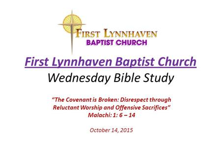 "First Lynnhaven Baptist Church Wednesday Bible Study ""The Covenant is Broken: Disrespect through Reluctant Worship and Offensive Sacrifices"" Malachi: 1:"
