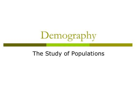 Demography The Study of Populations. What is Demography?  Gathering and analysis of information about human populations  Eg. birth rates, death rates,