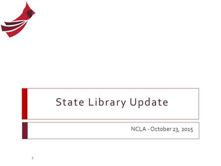 State Library Update NCLA - October 23, 2015 1. State News  New name! Department of Natural and Cultural Resources  Department of Environmental Quality.