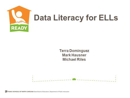 Terra Dominguez Mark Hausner Michael Riles Data Literacy for ELLs.