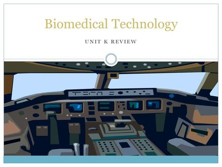 UNIT K REVIEW Biomedical Technology. 12345678910 11121314151617181920.