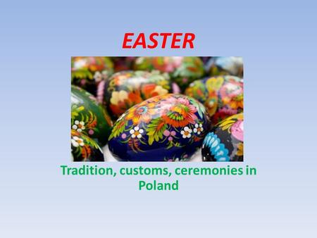 EASTER Tradition, customs, ceremonies in Poland. The last Sunday of the Lent is called the Palm Sunday or the Sunday of the Passion This day begins Holly.