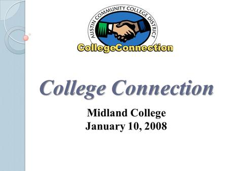 College Connection Midland College January 10, 2008.