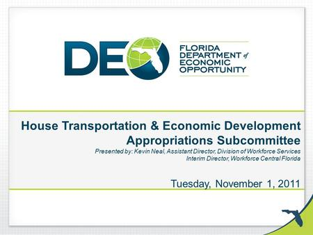 House Transportation & Economic Development Appropriations Subcommittee Presented by: Kevin Neal, Assistant Director, Division of Workforce Services Interim.