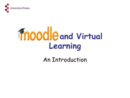 Moodle and Virtual Learning An Introduction. What is Moodle?