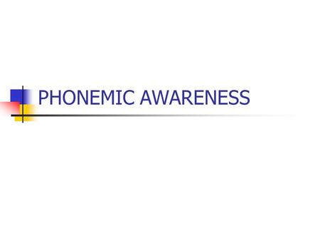PHONEMIC AWARENESS. What is phonemic awareness? The form of speech not the content of speech Refers to an awareness of sounds in spoken, not written language.