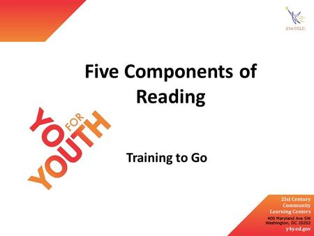 Five Components of Reading Training to Go. Understand the five components of reading 1.Phonemic awareness 2.Phonics 3.Fluency 4.Vocabulary 5.Comprehension.