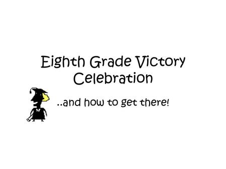Eighth Grade Victory Celebration..and how to get there!