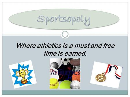 Where athletics is a must and free time is earned.