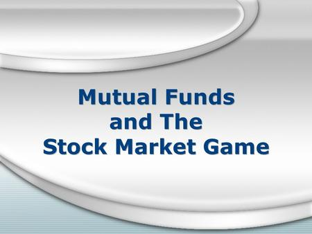 <strong>Mutual</strong> <strong>Funds</strong> and The Stock Market Game. What is a <strong>Mutual</strong> <strong>Fund</strong>? A <strong>mutual</strong> <strong>fund</strong> is a collection of stocks, bonds and other securities owned by a group of.