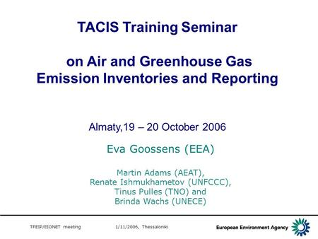 TFEIP/EIONET meeting 1/11/2006, Thessaloniki TACIS Training Seminar on Air and Greenhouse Gas Emission Inventories and Reporting Almaty,19 – 20 October.