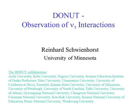 DONUT - Observation of  Interactions Reinhard Schwienhorst University of Minnesota The DONUT collaboration: Aichi University, Kobe University, Nagoya.