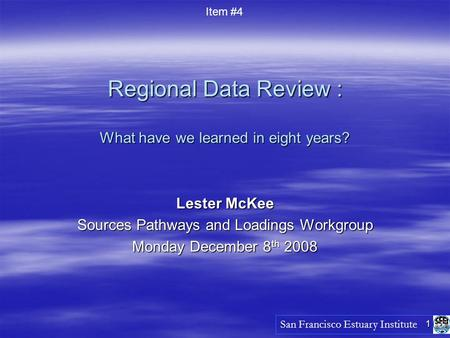 1 Regional Data Review : What have we learned in eight years? Lester McKee Sources Pathways and Loadings Workgroup Monday December 8 th 2008 San Francisco.