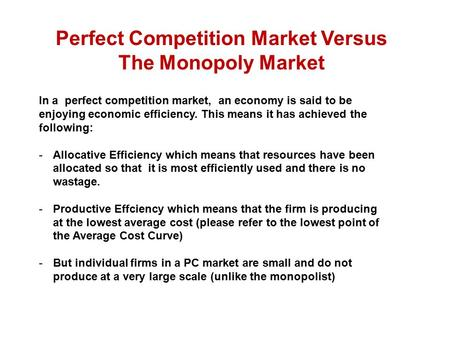 Perfect Competition Market Versus The Monopoly Market In a perfect competition market, an economy is said to be enjoying economic efficiency. This means.