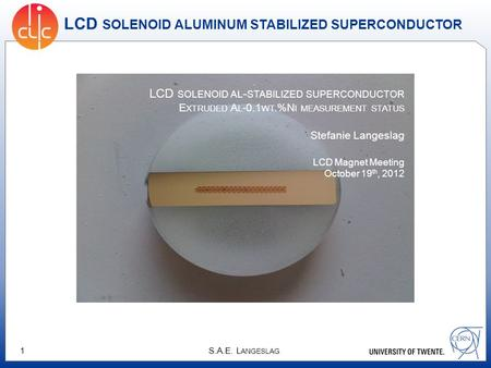 S.A.E. L ANGESLAG 1 LCD SOLENOID ALUMINUM STABILIZED SUPERCONDUCTOR LCD SOLENOID AL - STABILIZED SUPERCONDUCTOR E XTRUDED A L -0.1 WT.%N I MEASUREMENT.
