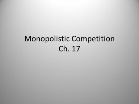 Monopolistic Competition Ch. 17. Characteristics Many firms selling similar (not identical) products Not price taker, face downward demand curve Free.
