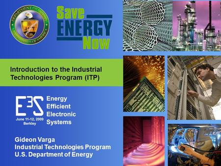 1 Gideon Varga Industrial Technologies Program U.S. Department of Energy Introduction to the Industrial Technologies Program (ITP)