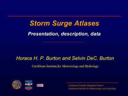 Caribbean Disaster Mitigation Project Caribbean Institute for Meteorology and Hydrology Storm Surge Atlases Presentation, description, data Horace H. P.