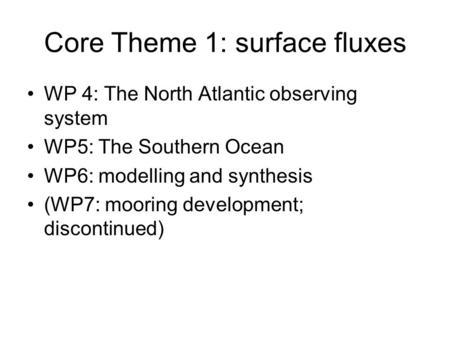 Core Theme 1: surface fluxes WP 4: The North Atlantic observing system WP5: The Southern Ocean WP6: modelling and synthesis (WP7: mooring development;