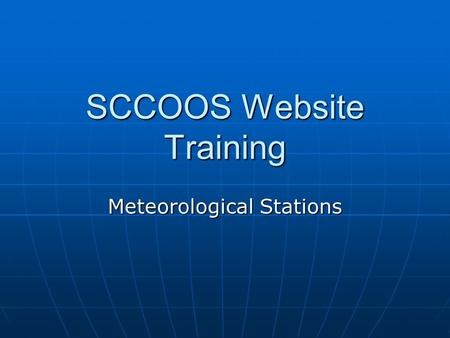 SCCOOS Website Training Meteorological Stations. 1. Go to the Recent Meteorological Stations and Observations webpage at