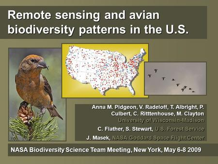 Remote sensing and avian biodiversity patterns in the U.S. NASA Biodiversity Science Team Meeting, New York, May 6-8 2009 Anna M. Pidgeon, V. Radeloff,