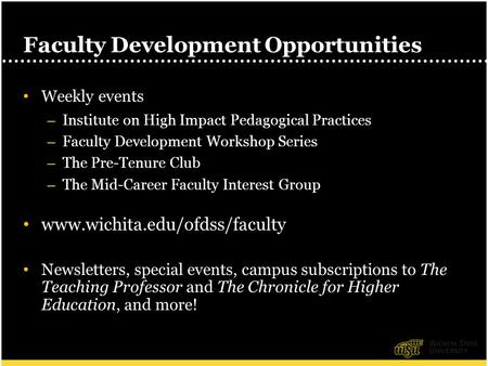 1 Faculty Development Opportunities Weekly events – Institute on High Impact Pedagogical Practices – Faculty Development Workshop Series – The Pre-Tenure.