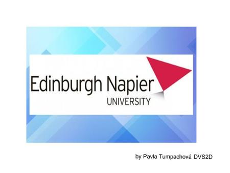 By Pavla Tumpachová DVS2D. ENU Edinburgh Napier University is one of the largest higher education institutions in Scotland with over 14,000 students studying.