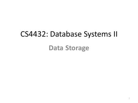 CS4432: Database Systems II Data Storage 1. Storage in DBMSs DBMSs manage large amounts of data How does a DBMS store and manage large amounts of data?