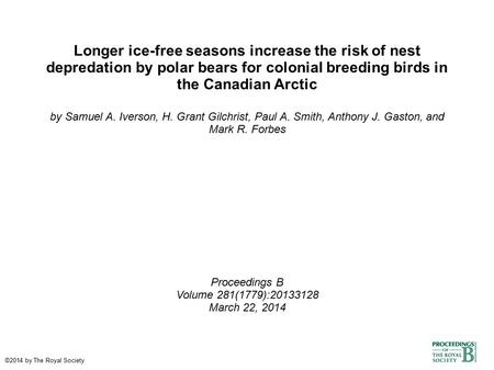Longer ice-free seasons increase the risk of nest depredation by polar bears for colonial breeding birds in the Canadian Arctic by Samuel A. Iverson, H.