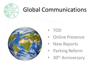 Global Communications TOD Online Presence New Reports Parking Reform 30 th Anniversary.