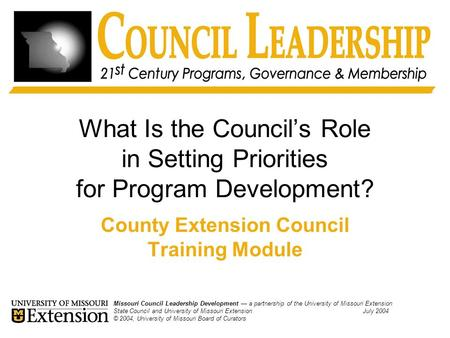 What Is the Council's Role in Setting Priorities for Program Development? County Extension Council Training Module Missouri Council Leadership Development.