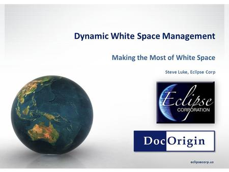 Dynamic White Space Management eclipsecorp.us Making the Most of White Space Steve Luke, Eclipse Corp.