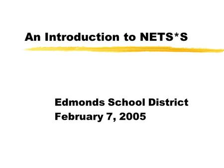 An Introduction to NETS*S Edmonds School District February 7, 2005.