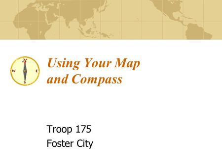 Using Your Map and Compass Troop 175 Foster City.