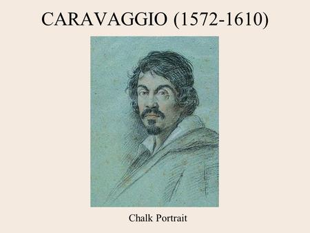 CARAVAGGIO (1572-1610) Chalk Portrait. Boy with a Basket of Fruit, 1593 Caravaggio perhaps painted this work to show off his skill as a painter. What.