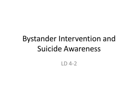 Bystander Intervention and Suicide Awareness LD 4-2.